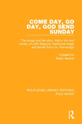 Come Day, Go Day, God Send Sunday: The songs and life story, told in his own words, of John Maguire, traditional singer and farmer from Co. Fermanagh., 1st Edition (Paperback) book cover