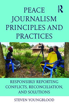 Peace Journalism Principles and Practices: Responsibly Reporting Conflicts, Reconciliation, and Solutions (Paperback) book cover