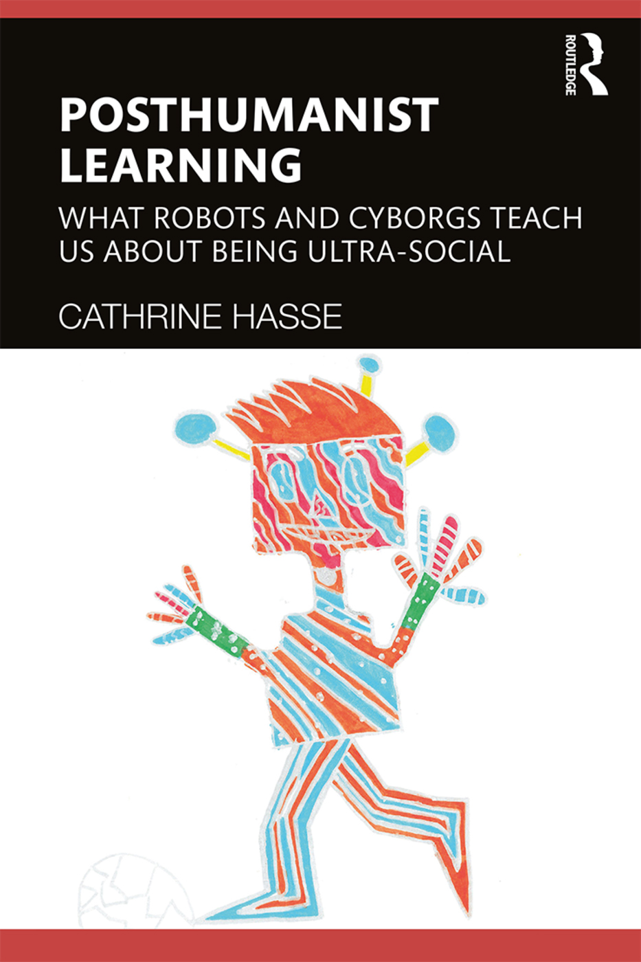 Posthumanist Learning: What Robots and Cyborgs Teach us About Being Ultra-social, 1st Edition (Hardback) book cover