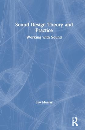 Sound Design Theory and Practice: Working with Sound book cover
