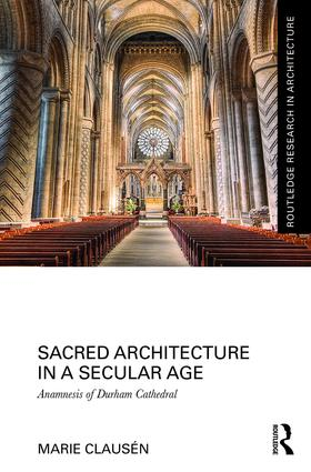 Sacred Architecture in a Secular Age: Anamnesis of Durham Cathedral book cover