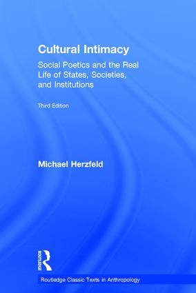 Cultural Intimacy: Social Poetics and the Real Life of States, Societies, and Institutions book cover