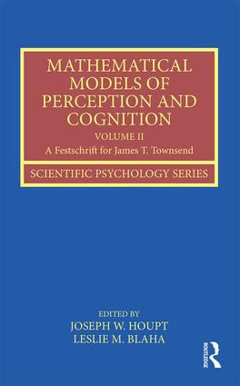 Mathematical Models of Perception and Cognition Volume II: A Festschrift for James T. Townsend (Hardback) book cover