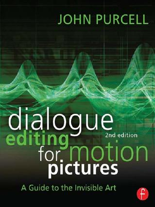 Dialogue Editing for Motion Pictures: A Guide to the Invisible Art, 2nd Edition (Hardback) book cover