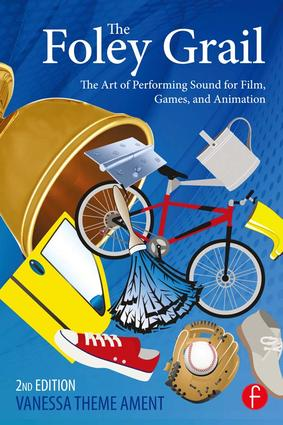 The Foley Grail: The Art of Performing Sound for Film, Games, and Animation, 2nd Edition (Hardback) book cover