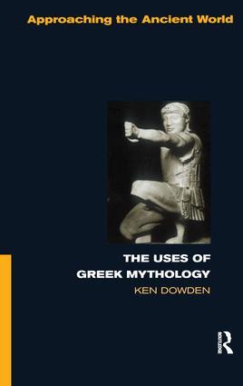 The Uses of Greek Mythology: 1st Edition (Hardback) book cover