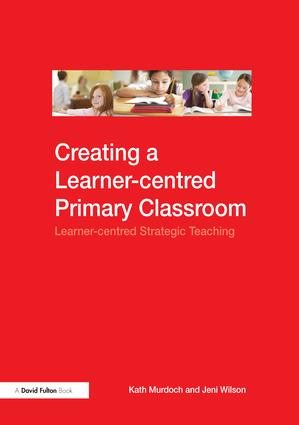 Creating a Learner-centred Primary Classroom: Learner-centered Strategic Teaching, 1st Edition (Hardback) book cover