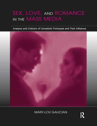 Sex, Love, and Romance in the Mass Media: Analysis and Criticism of Unrealistic Portrayals and Their Influence, 1st Edition (Hardback) book cover