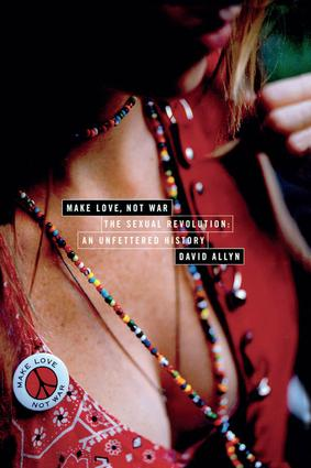 Make Love, Not War: The Sexual Revolution: An Unfettered History, 1st Edition (Paperback) book cover