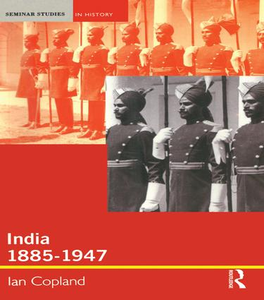 India 1885-1947: The Unmaking of an Empire, 1st Edition (Hardback) book cover