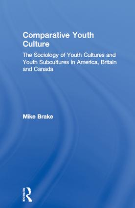 Comparative Youth Culture: The Sociology of Youth Cultures and Youth Subcultures in America, Britain and Canada, 1st Edition (Hardback) book cover