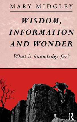 Wisdom, Information and Wonder: What is Knowledge For?, 1st Edition (Hardback) book cover