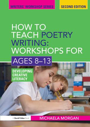 How to Teach Poetry Writing: Workshops for Ages 8-13: Developing Creative Literacy, 2nd Edition (Hardback) book cover