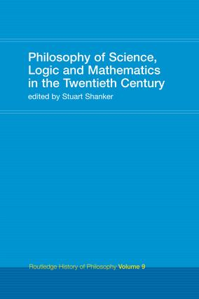 Philosophy of Science, Logic and Mathematics in the 20th Century: Routledge History of Philosophy Volume 9, 1st Edition (Hardback) book cover