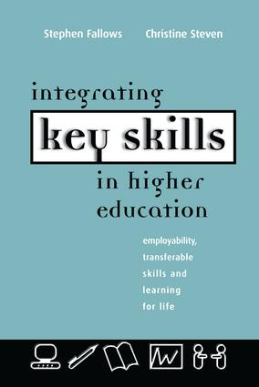 Integrating Key Skills in Higher Education: Employability, Transferable Skills and Learning for Life, 1st Edition (Hardback) book cover