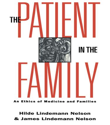 The Patient in the Family: An Ethics of Medicine and Families book cover