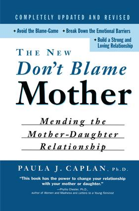 The New Don't Blame Mother: Mending the Mother-Daughter Relationship, 1st Edition (Hardback) book cover