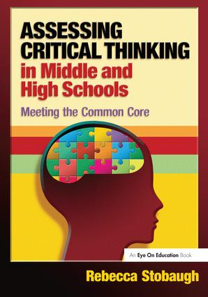 Assessing Critical Thinking in Middle and High Schools: Meeting the Common Core, 1st Edition (Hardback) book cover