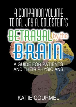 A Companion Volume to Dr. Jay A. Goldstein's Betrayal by the Brain