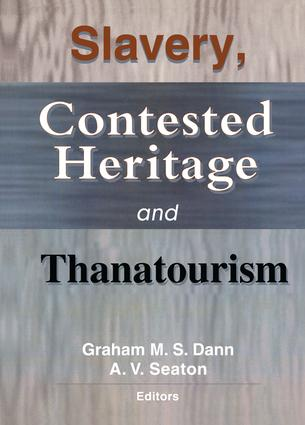 Slavery, Contested Heritage, and Thanatourism: 1st Edition (Hardback) book cover