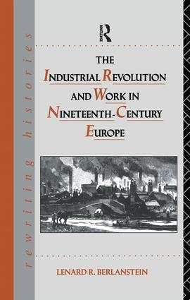 The Industrial Revolution and Work in Nineteenth Century Europe: 1st Edition (Hardback) book cover