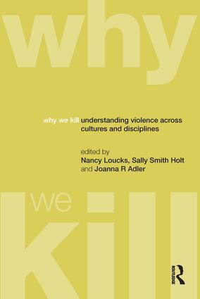 Why We Kill: Understanding Violence Across Cultures and Disciplines, 1st Edition (Hardback) book cover