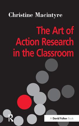 The Art of Action Research in the Classroom: 1st Edition (Hardback) book cover