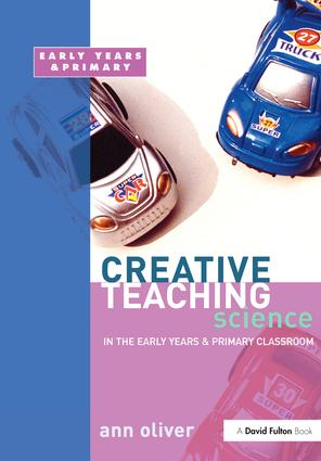 Creative Teaching: Science in the Early Years and Primary Classroom: 1st Edition (Hardback) book cover