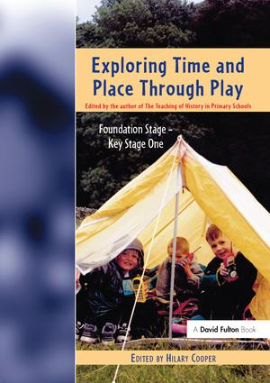 Exploring Time and Place Through Play: Foundation Stage - Key Stage 1, 1st Edition (Hardback) book cover