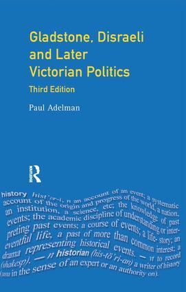 Gladstone, Disraeli and Later Victorian Politics: 3rd Edition (Hardback) book cover