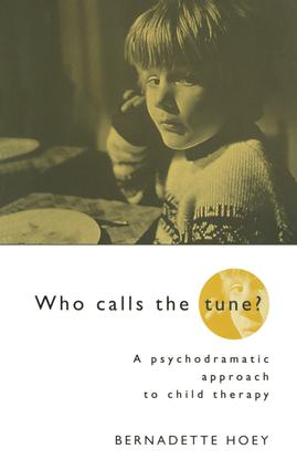 Who Calls the Tune: A Psychodramatic Approach to Child Therapy, 1st Edition (Paperback) book cover