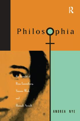 Philosophia: The Thought of Rosa Luxemborg, Simone Weil, and Hannah Arendt, 1st Edition (Hardback) book cover