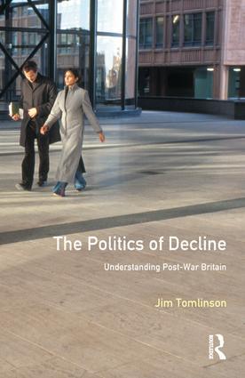 The Politics of Decline: Understanding Postwar Britain, 1st Edition (Hardback) book cover