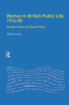 Women in British Public Life, 1914 - 50: Gender, Power and Social Policy, 1st Edition (Hardback) book cover