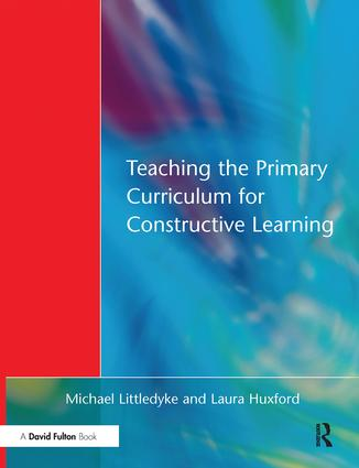 Teaching the Primary Curriculum for Constructive Learning: 1st Edition (Hardback) book cover