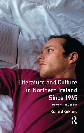 Literature and Culture in Northern Ireland Since 1965: Moments of Danger, 1st Edition (Hardback) book cover