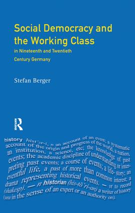 Social Democracy and the Working Class: in Nineteenth- and Twentieth-Century Germany, 1st Edition (Hardback) book cover