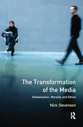 The Transformation of the Media: Globalisation, Morality and Ethics, 1st Edition (Hardback) book cover
