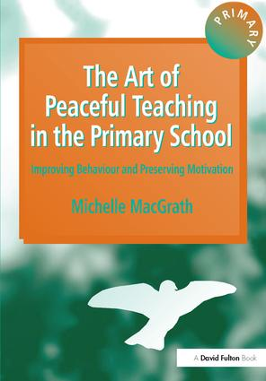 The Art of Peaceful Teaching in the Primary School: Improving Behaviour and Preserving Motivation, 1st Edition (Hardback) book cover