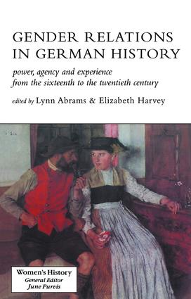 Gender Relations In German History: Power, Agency And Experience From The Sixteenth To The Twentieth Century book cover
