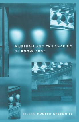 Museums and the Shaping of Knowledge: 1st Edition (Hardback) book cover