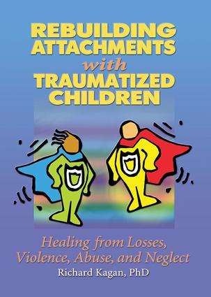 Rebuilding Attachments with Traumatized Children: Healing from Losses, Violence, Abuse, and Neglect, 1st Edition (Hardback) book cover
