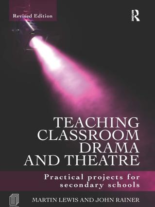 Teaching Classroom Drama and Theatre: Practical Projects for Secondary Schools, 2nd Edition (Hardback) book cover