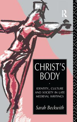 Christ's Body: Identity, Culture and Society in Late Medieval Writings, 1st Edition (Hardback) book cover