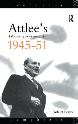 Attlee's Labour Governments 1945-51: 1st Edition (Hardback) book cover