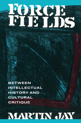 Force Fields: Between Intellectual History and Cultural Critique, 1st Edition (Hardback) book cover