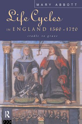 Life Cycles in England 1560-1720: Cradle to Grave, 1st Edition (Paperback) book cover