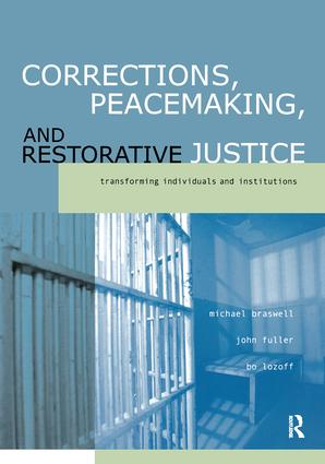 Corrections, Peacemaking and Restorative Justice: Transforming Individuals and Institutions, 1st Edition (Hardback) book cover