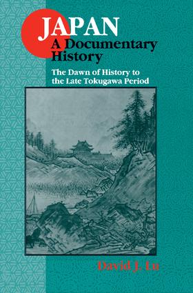 Japan: A Documentary History: v. 1: The Dawn of History to the Late Eighteenth Century: A Documentary History, 2nd Edition (Hardback) book cover