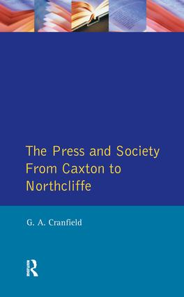 The Press and Society: From Caxton to Northcliffe, 1st Edition (Paperback) book cover